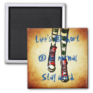Life is 2 short 2 be normal. Stay weird. Square Magnet