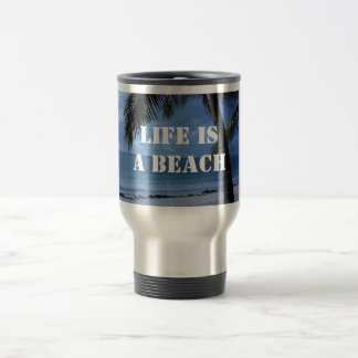 Life Is A Beach Travel Mug