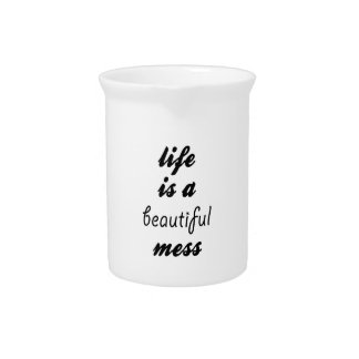 Life Is A Beautiful Mess Pitchers