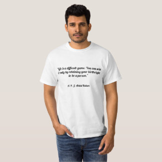 """""""Life is a difficult game. You can win it only by T-Shirt"""