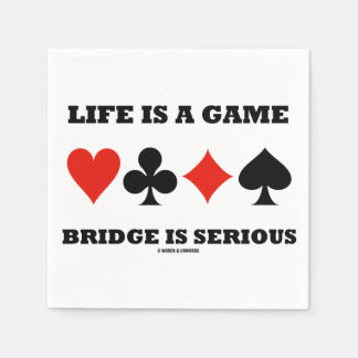 Life Is A Game Bridge Is Serious (Four Card Suits) Disposable Serviettes
