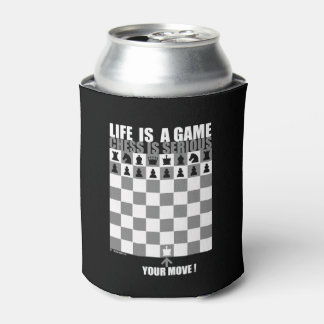 Life is a game, chess is serious can cooler