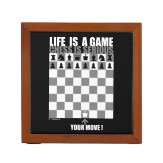 Life is a game, chess is serious desk organiser