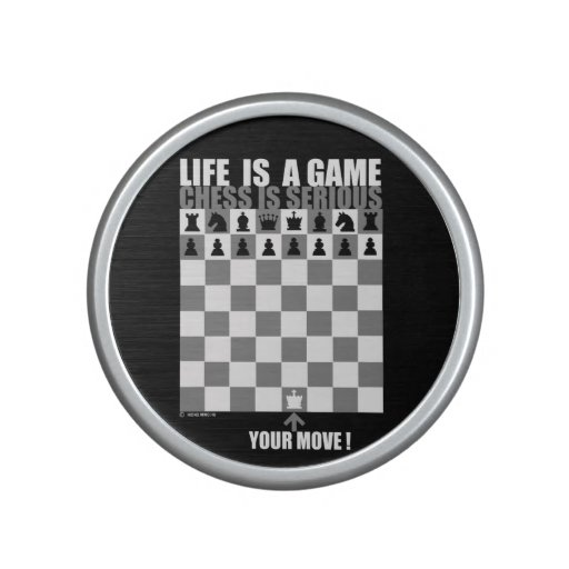 Life is a game, chess is serious speaker