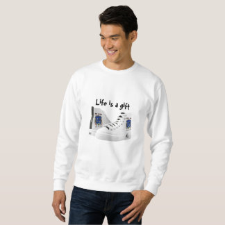 Life is a gift sweatshirt