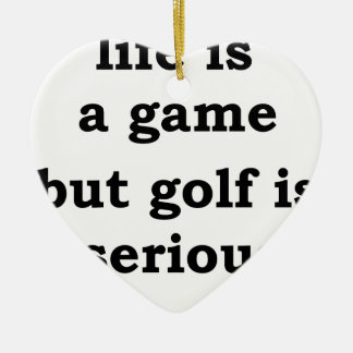 life is a gmae but golf is serious ceramic heart decoration