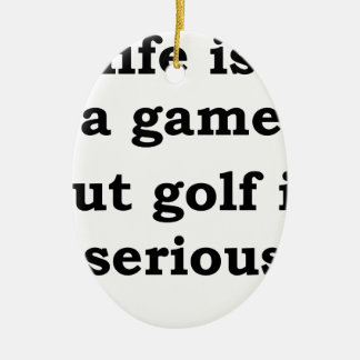 life is a gmae but golf is serious ceramic oval decoration