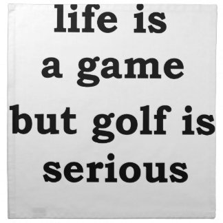 life is a gmae but golf is serious napkin