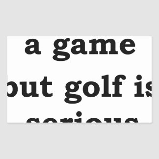 life is a gmae but golf is serious rectangular sticker