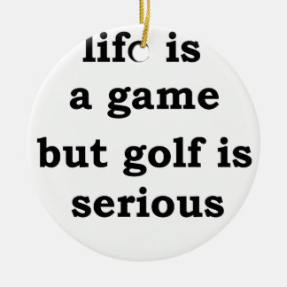 life is a gmae but golf is serious round ceramic decoration