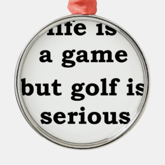 life is a gmae but golf is serious Silver-Colored round decoration