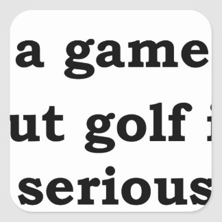 life is a gmae but golf is serious square sticker