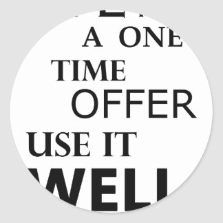 life  is a one time offer classic round sticker