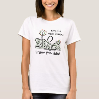 Life Is A Roller Coaster. Enjoy The Ride! Shirt