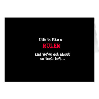 Life is a Ruler Card