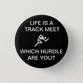 LIFE IS A TRACK MEET - WHICH HURDLE ARE YOU? 3 CM ROUND BADGE