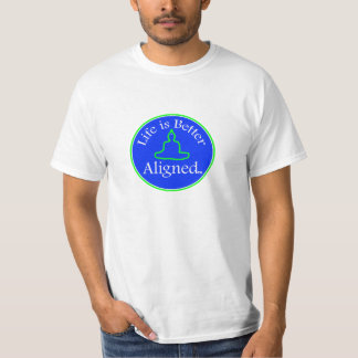 LIfe is Better Aligned tshirt