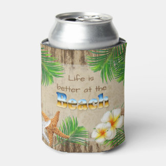 Life is Better at the Beach Can Cooler