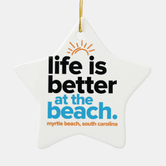 Life Is Better at the Beach. Ceramic Ornament