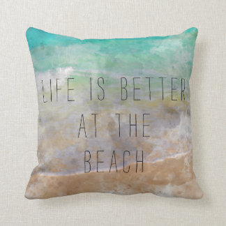 Life is Better at the Beach Sea Pillow