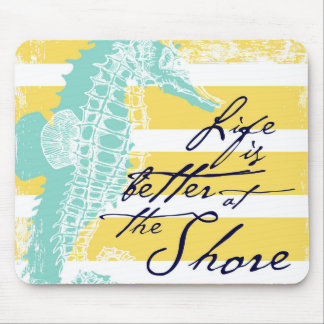 Life is Better at the Shore Mouse Pad