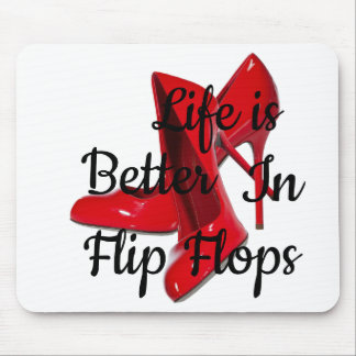 life is better in Flip Flops 4 Mouse Pad
