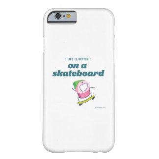 Life is better on a skateboard barely there iPhone 6 case