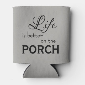 LIFE IS BETTER ON THE PORCH CAN COOLER