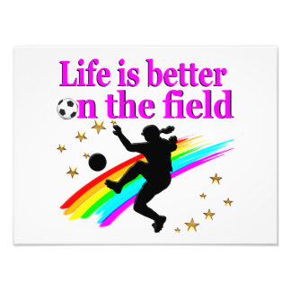 LIFE IS BETTER ON THE SOCCER FIELD PHOTO