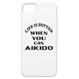 Life is better when you can Aikido iPhone 5 Cases
