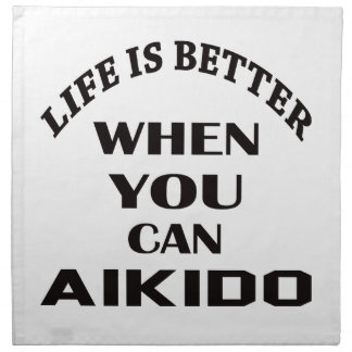 Life is better when you can Aikido Napkin