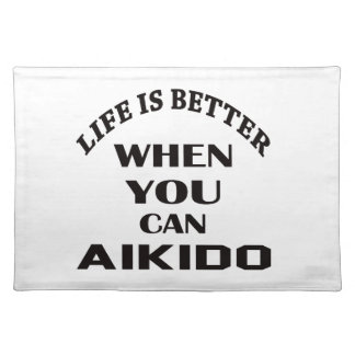 Life is better when you can Aikido Placemat