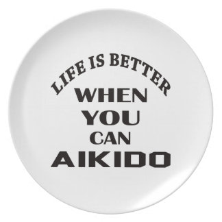 Life is better when you can Aikido Plate