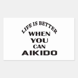 Life is better when you can Aikido Rectangular Sticker