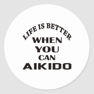 Life is better when you can Aikido Round Sticker