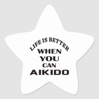 Life is better when you can Aikido Star Sticker