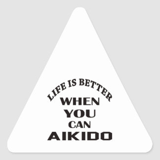 Life is better when you can Aikido Triangle Sticker