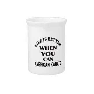 Life is better when you can American Karate Beverage Pitchers