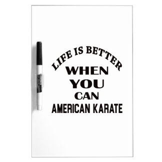 Life is better when you can American Karate Dry Erase Board