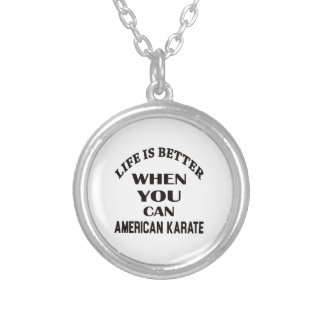 Life is better when you can American Karate Silver Plated Necklace