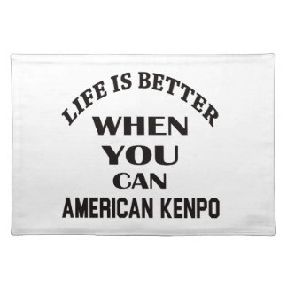 Life Is Better When You Can American Kenpo Placemat