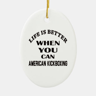 Life Is Better When You Can American kickboxing Ceramic Ornament