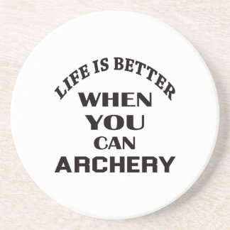 Life Is Better When You Can Archery Coaster