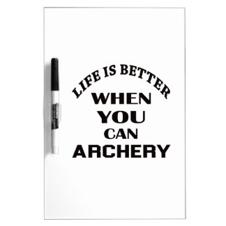 Life Is Better When You Can Archery Dry Erase White Board