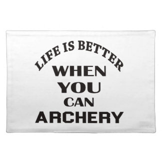 Life Is Better When You Can Archery Placemat