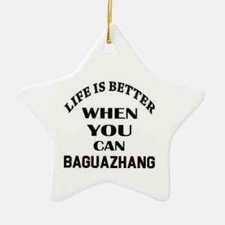 Life Is Better When You Can Baguazhang Ceramic Ornament