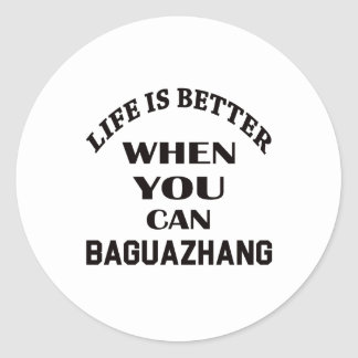 Life Is Better When You Can Baguazhang Classic Round Sticker