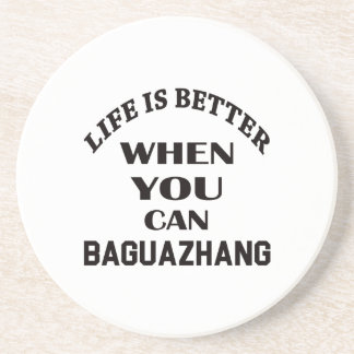 Life Is Better When You Can Baguazhang Coaster