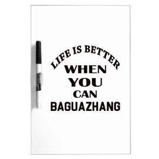 Life Is Better When You Can Baguazhang Dry Erase Board
