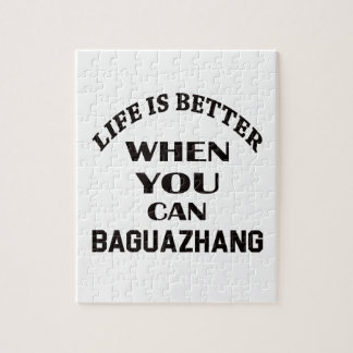 Life Is Better When You Can Baguazhang Jigsaw Puzzle